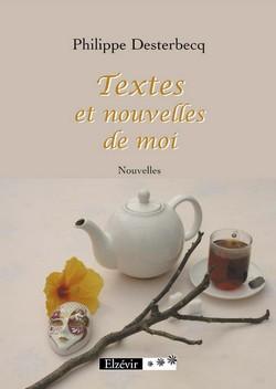 Textes et nouvelles de moi, de Philippe Desterbecq